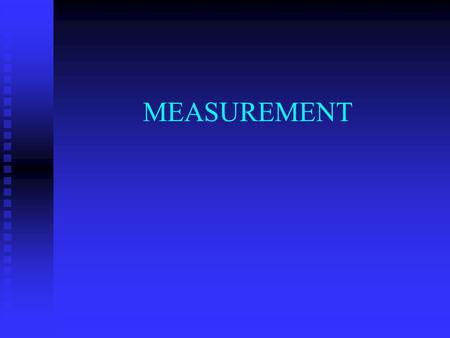 "MEASUREMENT. Measurement ""If you can't measure it, you can't manage it."" Bob Donath, Consultant."