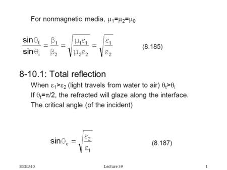 EEE340Lecture 391 For nonmagnetic media,  1 =  2 =  0 8-10.1: Total reflection When  1 >  2 (light travels from water to air)  t >  i If  t = 