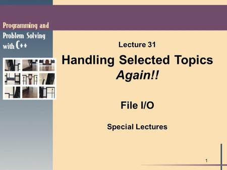 1 Lecture 31 Handling Selected Topics Again!! File I/O Special Lectures.