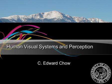 Human Visual Systems and Perception C. Edward Chow.