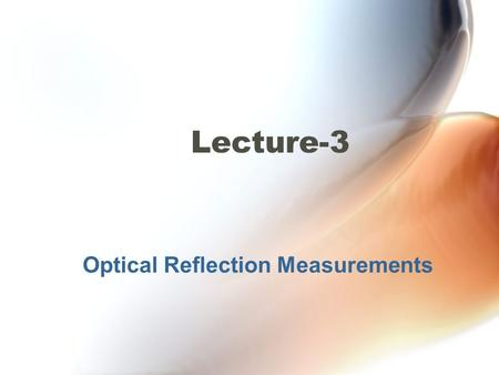 Optical Reflection Measurements Lecture-3. Optical Reflection Measurements Total Return Loss Technique A total return-loss measurement results in a single.