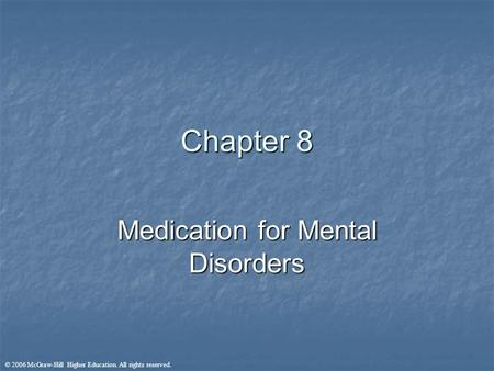 © 2006 McGraw-Hill Higher Education. All rights reserved. Chapter 8 Medication for Mental Disorders.