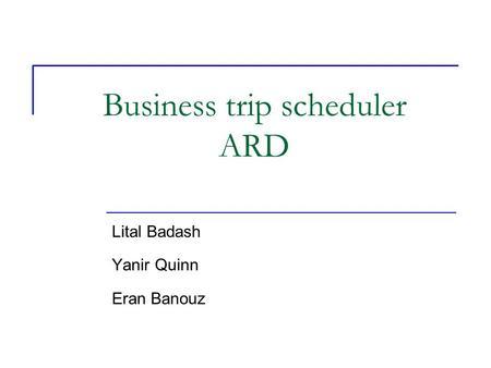 business trip scheduler ard lital badash yanir quinn eran banouz