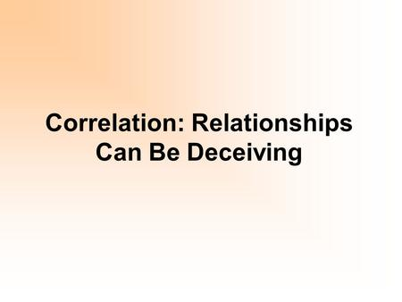 Correlation: Relationships Can Be Deceiving. The Impact Outliers Have on Correlation An outlier that is consistent with the trend of the rest of the data.