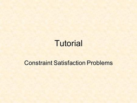 Tutorial Constraint Satisfaction Problems. CSP Exercise 1.