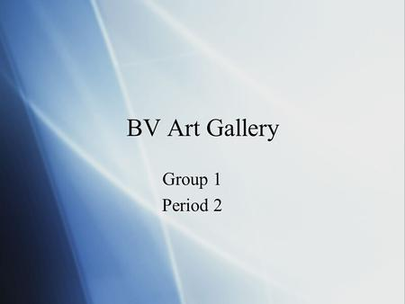 BV Art Gallery Group 1 Period 2 Group 1 Period 2.