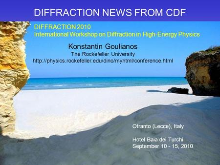 DIFFRACTION NEWS FROM CDF Konstantin Goulianos The Rockefeller University  Otranto (Lecce), Italy.