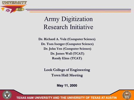 TEXAS A&M UNIVERSITY AND THE UNIVERSITY OF TEXAS AT AUSTIN Army Digitization Research Initiative Dr. Richard A. Volz (Computer Science) Dr. Tom Ioerger.