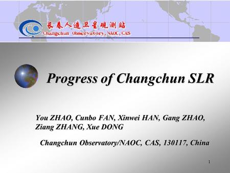 1 Progress of Changchun SLR You ZHAO, Cunbo FAN, Xinwei HAN, Gang ZHAO, Ziang ZHANG, Xue DONG Changchun Observatory/NAOC, CAS, 130117, China.