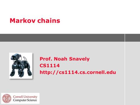 Markov chains Prof. Noah Snavely CS1114