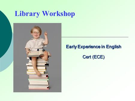 Library Workshop Early Experience in English Cert (ECE)