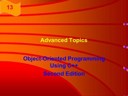 Advanced Topics Object-Oriented Programming Using C++ Second Edition 13.