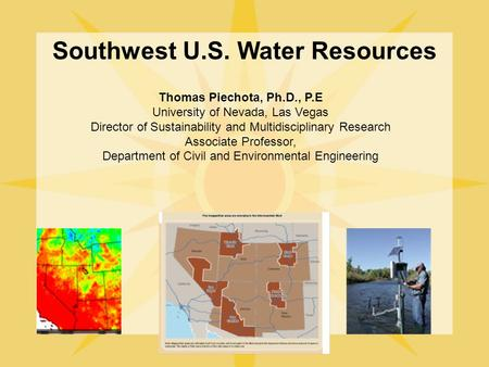 Southwest U.S. Water Resources Thomas Piechota, Ph.D., P.E University of Nevada, Las Vegas Director of Sustainability and Multidisciplinary Research Associate.