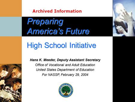 Preparing America's Future High School Initiative Hans K. Meeder, Deputy Assistant Secretary Office of Vocational and Adult Education United States Department.