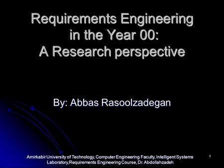 Amirkabir University of Technology, Computer Engineering Faculty, Intelligent Systems Laboratory,Requirements Engineering Course, Dr. Abdollahzadeh 1 Requirements.