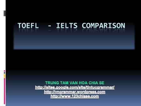 IELTSTOEFT Definition Test of English as a Foreign Language International English Language Testing System Type of English British English (academic.