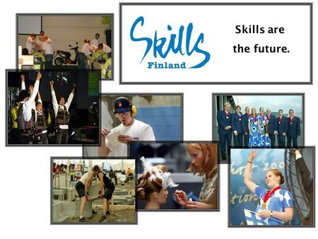 Skills are the future.. Akva project – provides training for the competition experts Finnish national competition in vocational skills (vocational qualification.