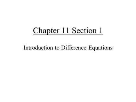 Chapter 11 Section 1 Introduction to Difference Equations.