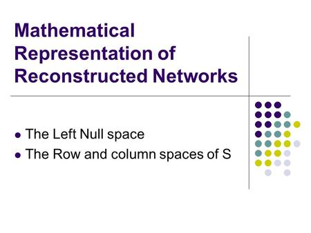 Mathematical Representation of Reconstructed Networks The Left Null space The Row and column spaces of S.