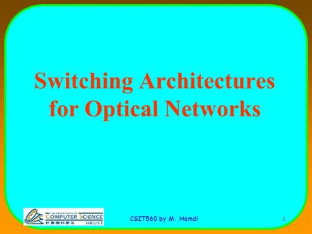 CSIT560 by M. Hamdi 1 Switching Architectures for Optical Networks.