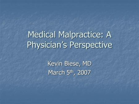 Medical Malpractice: A Physician's Perspective Kevin Biese, MD March 5 th, 2007.