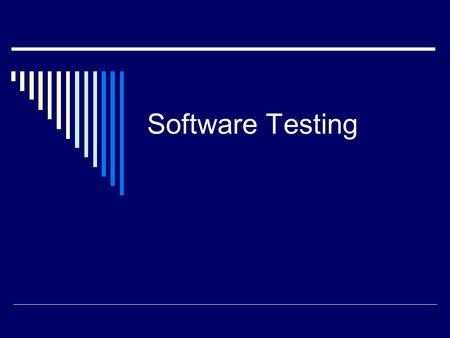 "Software Testing. Observations about Testing  ""Testing is the process of executing a program with the intention of finding errors."" – Myers  ""Testing."