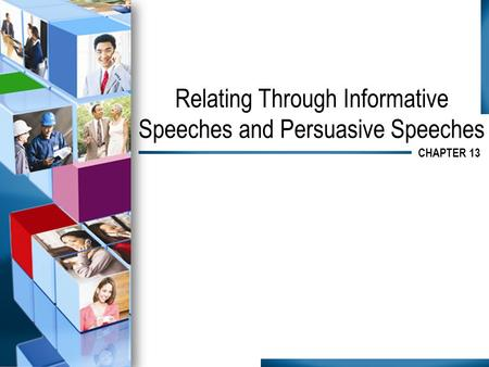 Relating Through Informative Speeches and Persuasive Speeches CHAPTER 13.