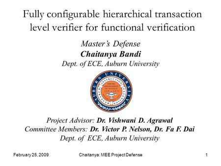 February 25, 2009Chaitanya: MEE Project Defense1 Fully configurable hierarchical transaction level verifier for functional verification Master's Defense.