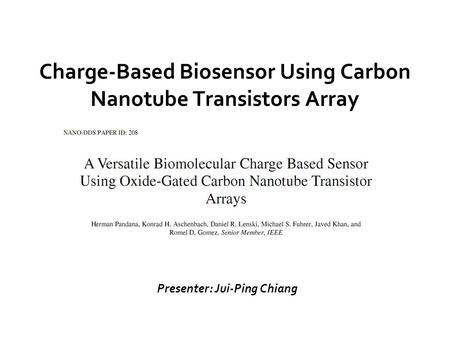 Charge-Based Biosensor Using Carbon Nanotube Transistors Array Presenter: Jui-Ping Chiang.