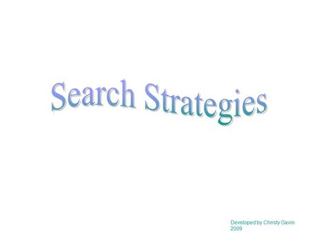 Developed by Christy Gavin 2009. Types of Search Strategies: Keyword/Keyphrase Boolean Controlled Vocabulary.