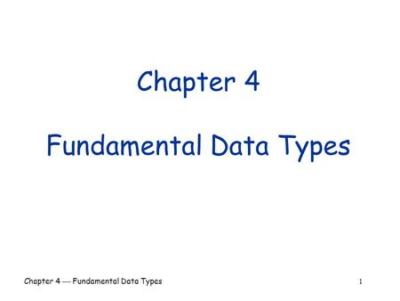 Chapter 4  Fundamental Data Types 1 Chapter 4 Fundamental Data Types.