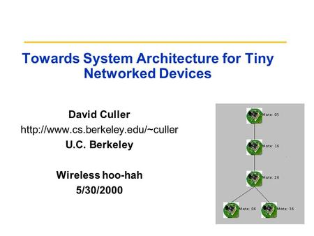 Towards System Architecture for Tiny Networked Devices David Culler  U.C. Berkeley Wireless hoo-hah 5/30/2000.