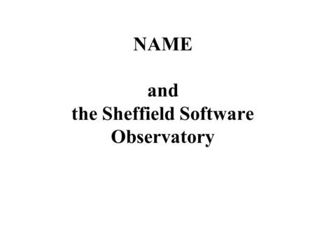 NAME and the Sheffield Software Observatory. NAME NAME, the Network of Agile Methodologies Experience, is a European Union fifth framework network with.