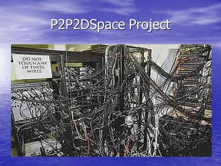 P2P2DSpace Project. Project in the Technion Electrical Engineering Software Lab P2P Network, Map, Background Manager Team members: Vladimir Shulman Ziv.