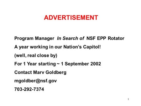 1 ADVERTISEMENT Program Manager In Search of NSF EPP Rotator A year working in our Nation's Capitol! (well, real close by) For 1 Year starting ~ 1 September.