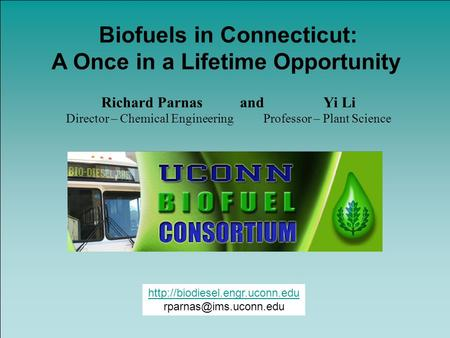Biofuels in Connecticut: A Once in a Lifetime Opportunity Richard Parnas and Yi Li Director – Chemical.