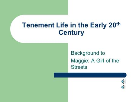 Tenement Life in the Early 20 th Century Background to Maggie: A Girl of the Streets.
