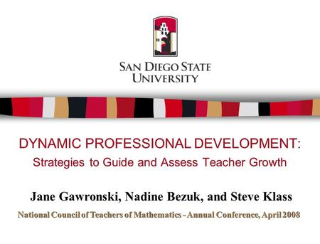 DYNAMIC PROFESSIONAL DEVELOPMENT: Strategies to Guide and Assess Teacher Growth Jane Gawronski, Nadine Bezuk, and Steve Klass National Council of Teachers.