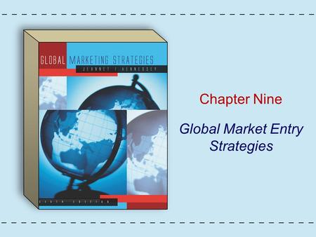 Chapter Nine Global Market Entry Strategies. Copyright © Houghton Mifflin Company. All rights reserved.9 - 2 Figure 9.1: Market Entry Strategies.