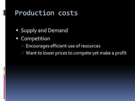 Production costs  Supply and Demand  Competition  Encourages efficient use of resources  Want to lower prices to compete yet make a profit.