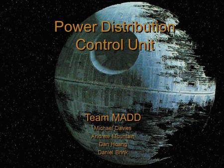 Team MADD Michael Davies Andrew Mountain Dan Hoang Daniel Brink Team MADD Michael Davies Andrew Mountain Dan Hoang Daniel Brink Power Distribution Control.
