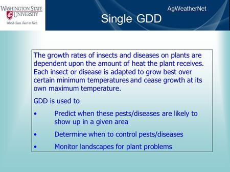 AgWeatherNet The growth rates of insects and diseases on plants are dependent upon the amount of heat the plant receives. Each insect or disease is adapted.