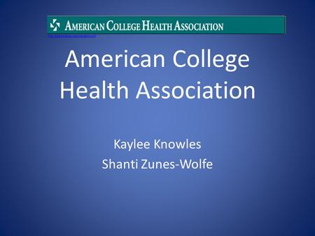 American College Health Association Kaylee Knowles Shanti Zunes-Wolfe