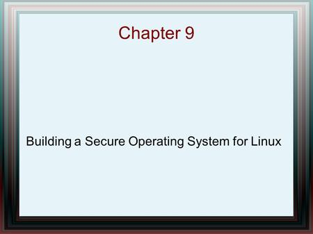 Chapter 9 Building a Secure Operating System for Linux.