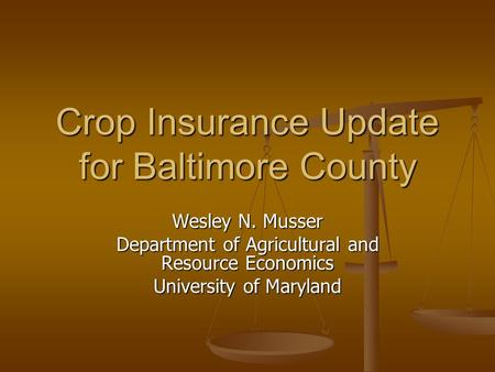 Crop Insurance Update for Baltimore County Wesley N. Musser Department of Agricultural and Resource Economics University of Maryland.