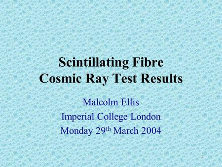1 Scintillating Fibre Cosmic Ray Test Results Malcolm Ellis Imperial College London Monday 29 th March 2004.