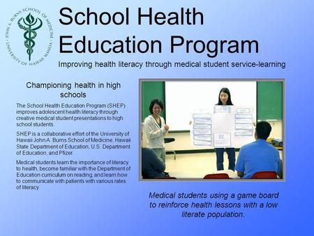 School Health Education Program Improving health literacy through medical student service-learning Championing health in high schools The School Health.