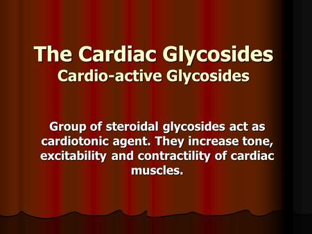 The Cardiac Glycosides Cardio-active Glycosides