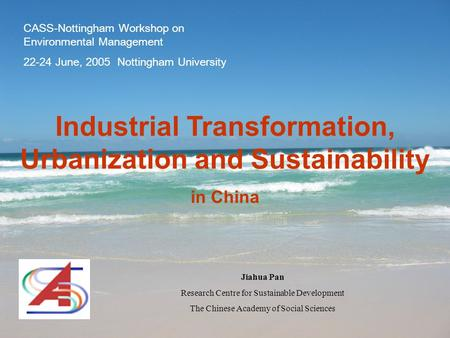 Industrial Transformation, Urbanization and Sustainability in China Jiahua Pan Research Centre for Sustainable Development The Chinese Academy of Social.