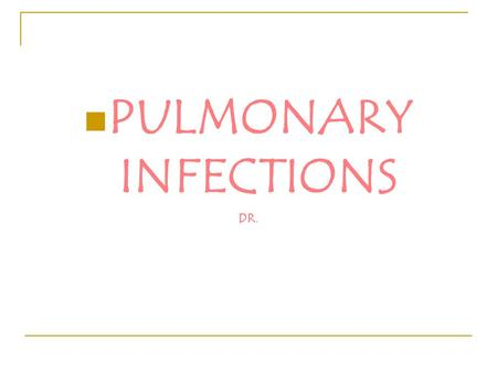 PULMONARY INFECTIONS DR.. Definitions: Pneumonia: Acute pneumonia: Pneumonitis: Lobar pneumonia: Bronchopneumonia: Pulmonary Infections.